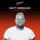 Half A Man (The Voice Australia 2020 Performance / Live) by Matt Gresham