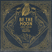 Be The Moon by Chris Tomlin
