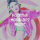 Positive Mood 80S Music von Countdown Singers, Silver Disco Explosion, The Comptones, Graham Blvd, Blue Fashion, Sweet Soul Express, Knightsbridge, Chateau Pop, Freedom Spin, Blue Suede Daddys, New Electronic Soundsystem, Lady Diva, Grease Jar, 2 Steps Up, Down4Pop, CDM Project