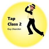Tap Class 2 by Guy Dearden