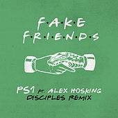 Fake Friends (Disciples Remix) by Ps1