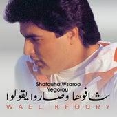 Shafouha Wsaroo Yegolou de Wael Kfoury