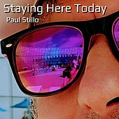 Staying Here Today by Paul Stillo