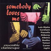 Somebody Loves Me by Ensemble Clarinesque