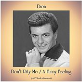 Don't Pity Me / A Funny Feeling (All Tracks Remastered) von Dion