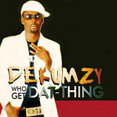 Who Get Dat Thing (feat. Slow Dog) de Dekumzy