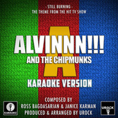 Still Burning (Originally Performed by Alvinnn And The Chipmunks) (Karaoke Version) fra Urock Karaoke