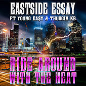 Ride Around With The Heat (feat. Young Ea$y & Thuggin Kb) de Eastside Essay