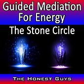 Guided Mediation for Energy: The Stone Circle by The Honest Guys