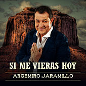 Si Me Vieras Hoy von Argemiro Jaramillo