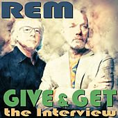 Give & Get - The Interview by R.E.M.