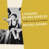 L'origine de mes espèces de Michel Rivard