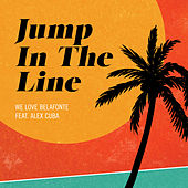 Jump in the Line (feat. Alex Cuba) by We Love Belafonte