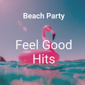 Beach Party: Feel Good Hits by Various Artists
