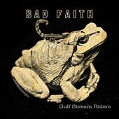 Bad Faith by Gulf Stream Riders
