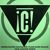 Capitalism Flash Bang Wallop (Jack Dangers Remix) von Consolidated