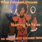 What Freedom Dreams by Ya-Ya