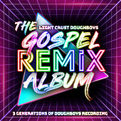 The Gospel Remix Album: 3 Generations of Doughboys Recording by The Light Crust Doughboys