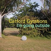 I'm Going Outside by Catford Gyrations