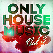 Only House Music, Vol. 3 de Various Artists