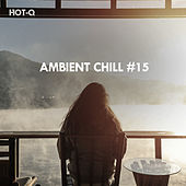 Ambient Chill, Vol. 15 by Hot Q