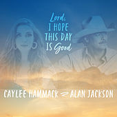 Lord, I Hope This Day Is Good de Caylee Hammack