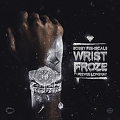 Wrist Froze by Bobby Fishscale