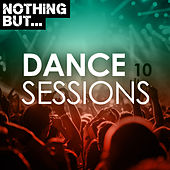 Nothing But... Dance Sessions, Vol. 10 by Various Artists