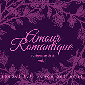 Amour Romantique (Beautiful Lounge Anthems), Vol. 1 by Various Artists