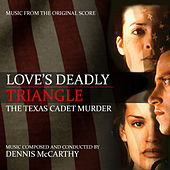 Love's Deadly Triangle: The Texas Cadet Murder (Music From the Original Score) von Dennis McCarthy
