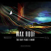 The Only Place I Know by Wax Roof