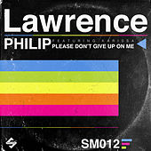 Please Don't Give Up on Me The Remixes by Lawrence Philip