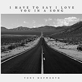 I Have to Say I Love You In A Song de Tony Hepworth