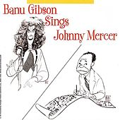 Sings Johnny Mercer by Banu Gibson