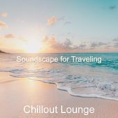 Soundscape for Traveling by Chillout Lounge