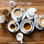 No Drums Jazz for Vacations by Bar Lounge