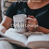 Reopening, Piano and Alto Sax by Chillout Lounge