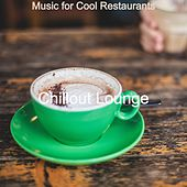 Music for Cool Restaurants by Chillout Lounge
