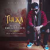 Won't Disapprove (feat. Marcus Fisher) by Tucka
