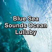 Blue Sea Sounds Ocean Lullaby by Deep Sleep Relaxation