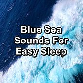 Blue Sea Sounds For Easy Sleep von Delta Waves