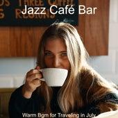 Warm Bgm for Traveling in July de Jazz Café Bar