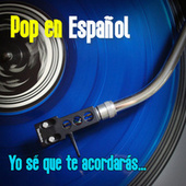 Pop en Español. Yo Sé Que Te Acordarás... by Various Artists