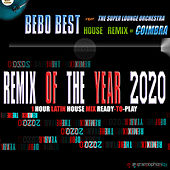 Remix of the Year 2020 (One Hour Latin House Mix Ready-To-Play) [feat. Coimbra & The Super Lounge Orchestra] by Bebo Best