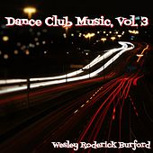 Dance Club Music, Vol. 3 von Wesley Roderick Burford