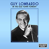 In The Old Town Tonight by Guy Lombardo