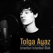 İstanbul İstanbul Olalı by Tolga Ayaz