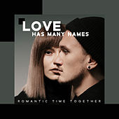 Love Has Many Names – Romantic Time Together di Various Artists