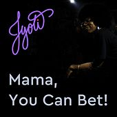 Mama, You Can Bet! by Jyoti