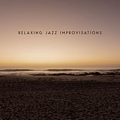 Relaxing Jazz Improvisations - 15 Songs for Spare Time, Relax and Rest, Total Comfort, Positive Mind, Happy Moments, Free Your Mind von Chilled Jazz Masters